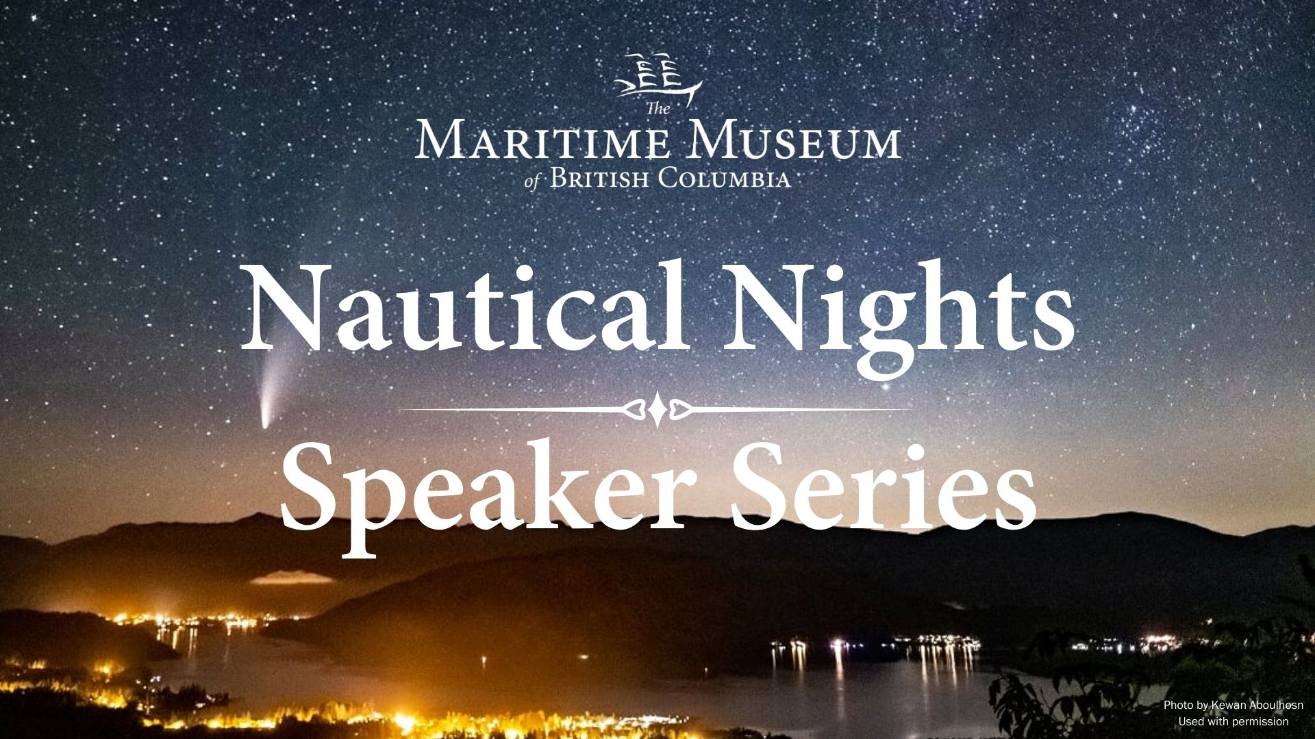 The image is of a starry night sky with a comet crossing the lower left corner. The sky is above what looks like a mountainous bay with the glow of city lights on the left side. The Words Nautical Nights Speaker Series are distributed across the middle