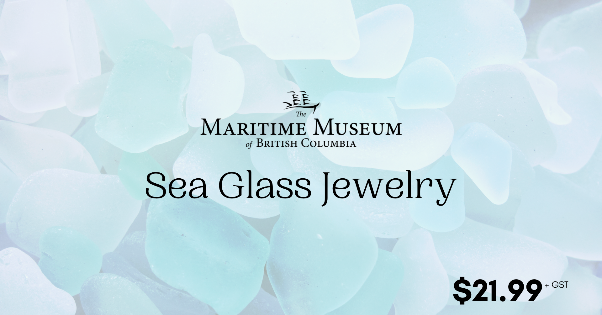 The words Sea Glass Jewelry in black on a background of sea glass. The Maritime Museum of BC logo is top centre.