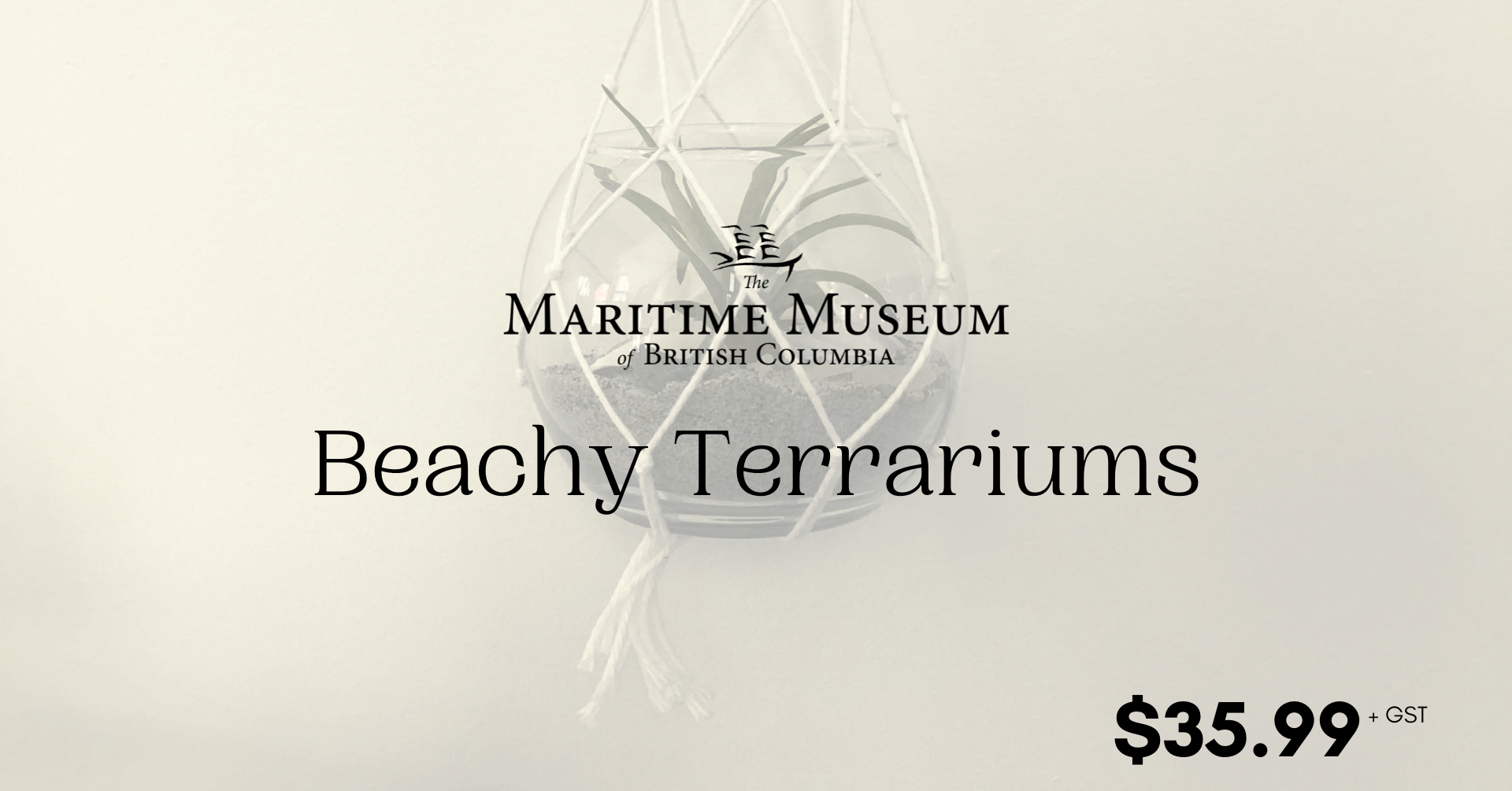 The words Beachy Terrariums in black on a background picturing an air plant in a spherical vase held up by macrame. The Maritime Museum of BC logo is top centre.